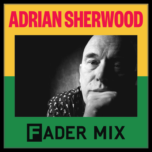 Adrian Sherwood's FADER Mix