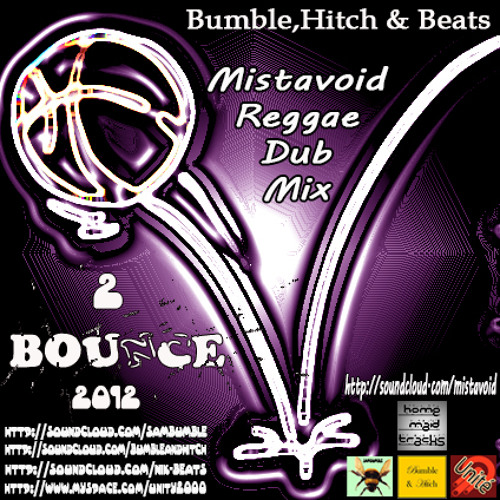 Bumble,Hitch & Beats - 2 BoUnCe - Mistavoid Reggae Dub Mix - (Feel free To Download)