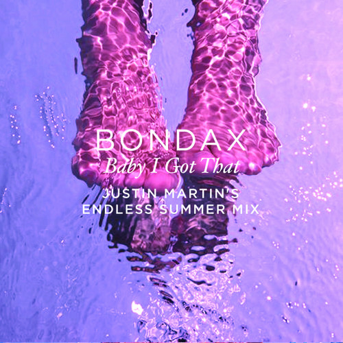 Bondax - Baby I Got That (Justin Martin Endless Summer Remix)