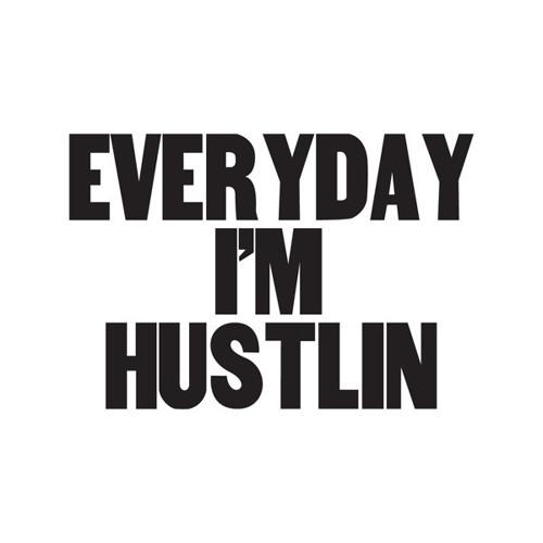 Everyday I'm Hustlin
