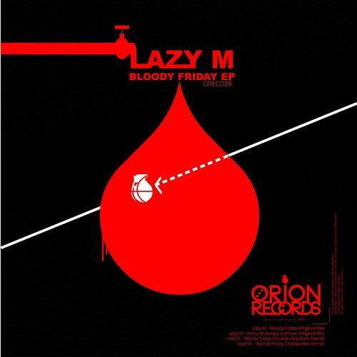 Lazy M - Bloody Friday EP (incl. Ricardo Garduno and dubspeeka Remixes) [Orion Records]