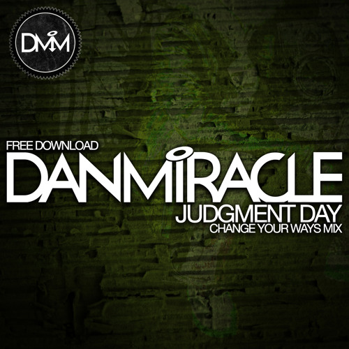 Dan Miracle - Judgment Day (Change Your Ways Mix) - FREE DOWNLOAD