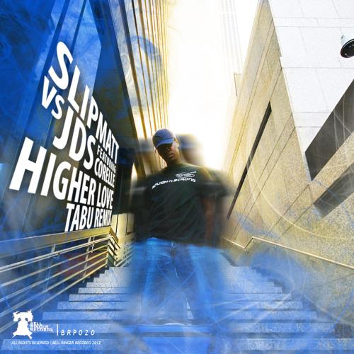 [BRP020] Slipmatt vs. JDS ft. CORELLE - HIGHER LOVE (TABU RMX/ FREE DL/ OUT NOW) *Debut Release*