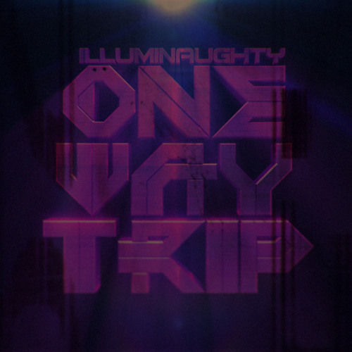 Illuminaughty - One Way Trip(Get Trapped Up)