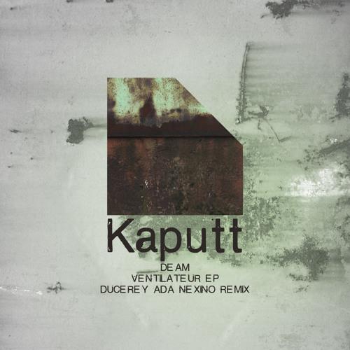 Kaputt011 / Ventilateur EP / Deam - Ventilateur (Ducerey Ada Nexino Remix)