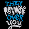 They reminisce over you