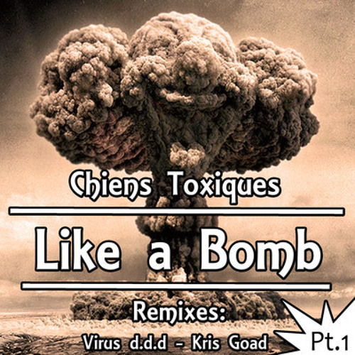 Chiens Toxiques - Like A Bomb PREVIEW