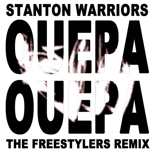 "Stanton Warriors - ""Ouepa Ouepa"" (Freestylers Remix) - Out Now"