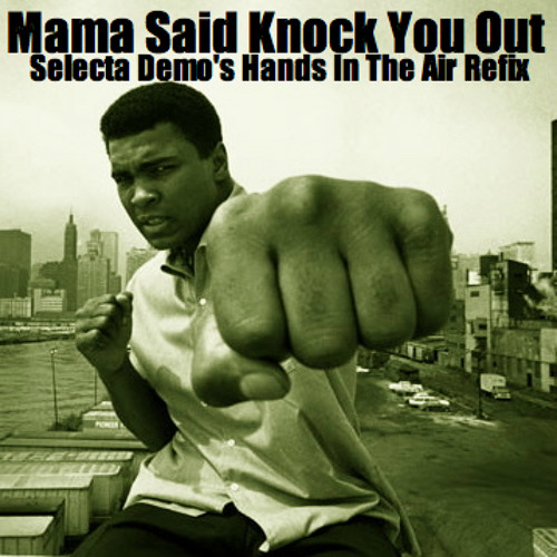 Mama Said Knock You Out (Selecta Demo's Hands In The Air Refix)  (D/L link in description)