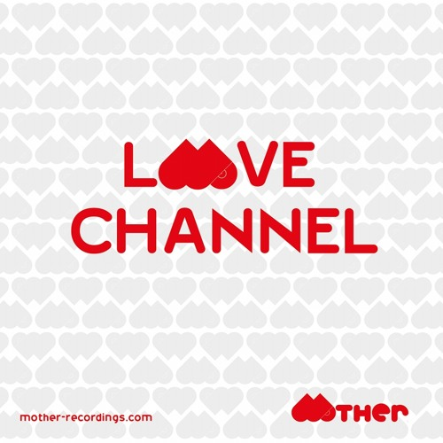 MOTHER RECORDINGS : LOVE CHANNEL #6 : mixed by MAX BUSCHFELD | august 2012