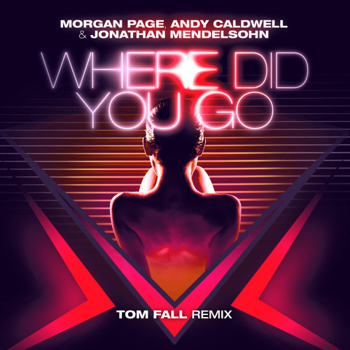 Morgan Page, Andy Caldwell, and Jonathan Mendelsohn - Where Did You Go (Tom Fall Remix)