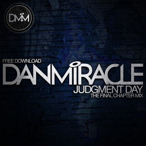 Dan Miracle - Judgment Day (The Final Chapter Mix) - FREE DOWNLOAD