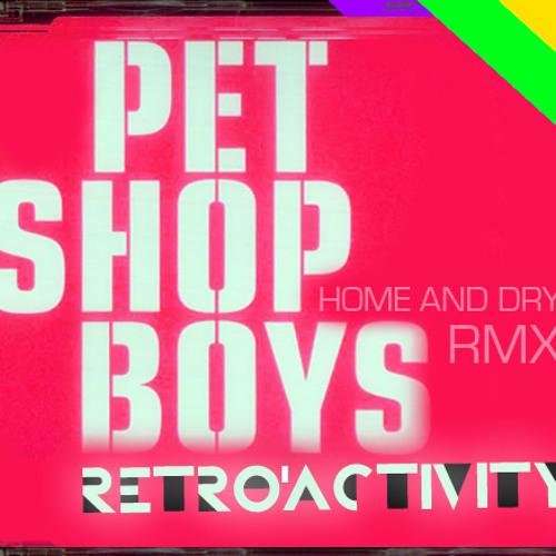 Pet Shop Boys - Home And Dry (Retro∆ctivity Rmx)