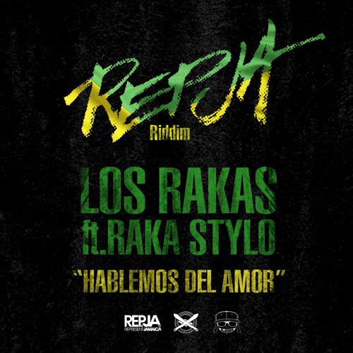 LOS RAKAS ft. RAKA STYLO -- HABLEMOS DEL AMOR--REPJA RIDDIM