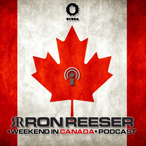 RON REESER - Weekend In Canada (Podcast) - Episode 03 - August 2012