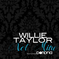 Willie Taylor Not Mine ft. Dondria Prod. By B. Alexander