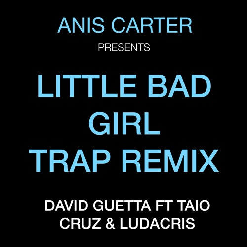 David Guetta ft Taio Cruz & Ludacris - Little bad girl (ANIS CARTER TRAP MIX)
