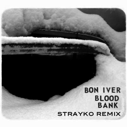 Bon Iver - Blood Bank Remix (Strayko Remix)
