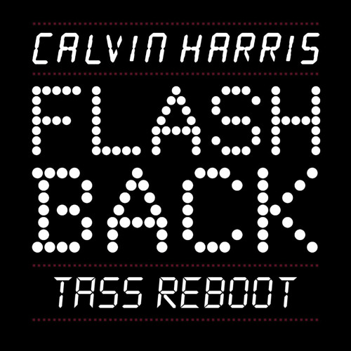 Calvin Harris - Flashback (Tass Reboot) !FREE DOWNLOAD!