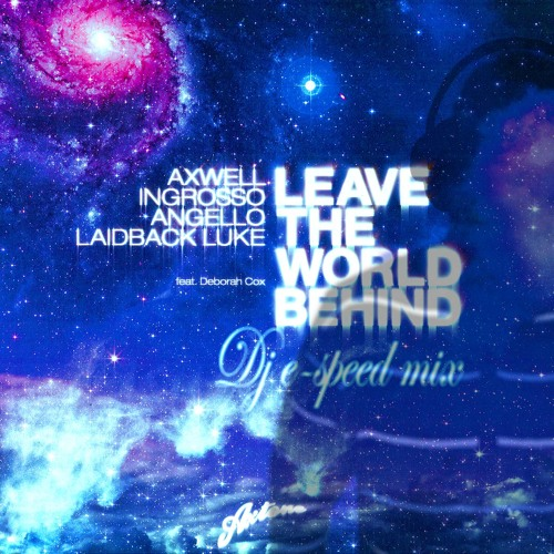 Leave the world behind (Dj e-speed mix)