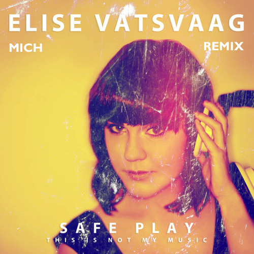 Elise Vatsvaag - Safe Play (MICH Remix)