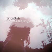 Ghost Ark - I Waited For You (Sun Glitters Remix)