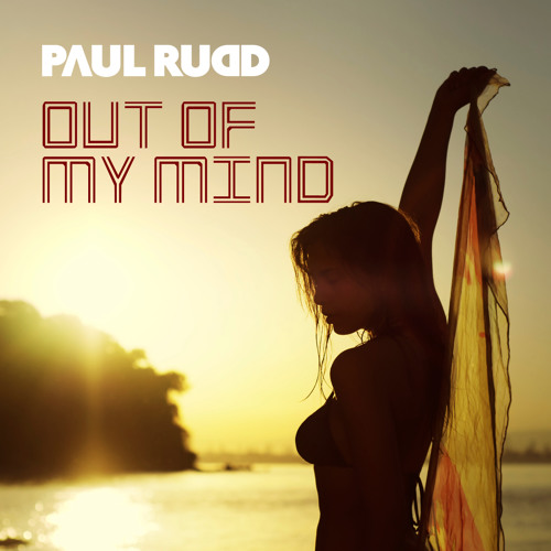 Paul Rudd - Out Of My Mind (Original Mix)