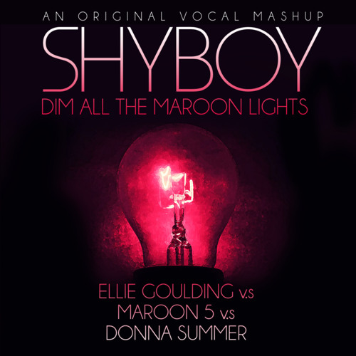 Dim All the Maroon Lights [Vocals by ShyBoy] (Ellie Goulding vs Maroon 5 vs Donna Summer)
