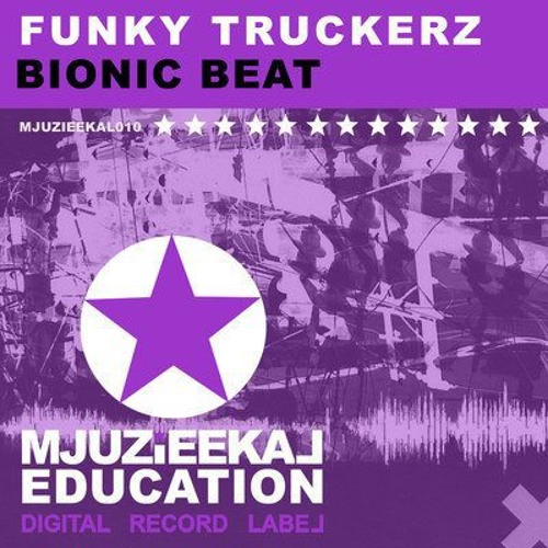 Funky Truckerz - Bionic Beat (Original Mix) ** Signed to Mjuzieekal Education **