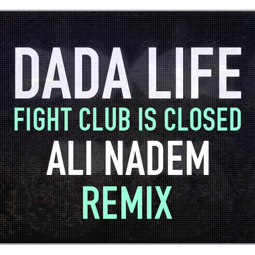 Dada Life - Fight Club Is Closed (Ali Nadem Remix)