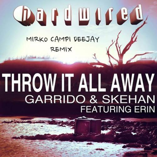 Throw It All Away - Garrido & Skehan feat. Erin (MirkoCampiDeeJay Remix)