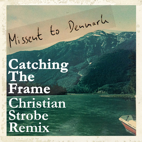 Missent To Denmark - Catching The Frame (Christian Strobe Remix)