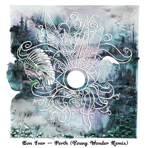 Bon Iver - Perth (Young Wonder Remix)