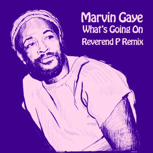 """Marvin Gaye - """"What's going On"""" - Reverend P Edit"""