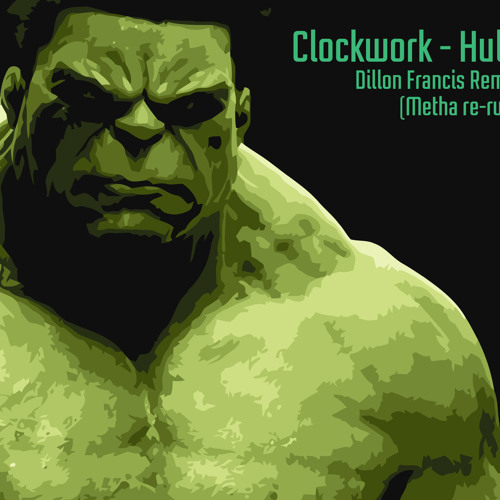 Clockwork - Hulk (Dillon Francis Remix Metha re-work) FREE DOWNLOAD