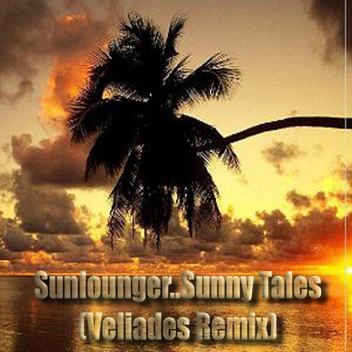 Sunlounger - Sunny Tales  (Veliades Remix)  FREE DOWNLOAD!!!!! 320q