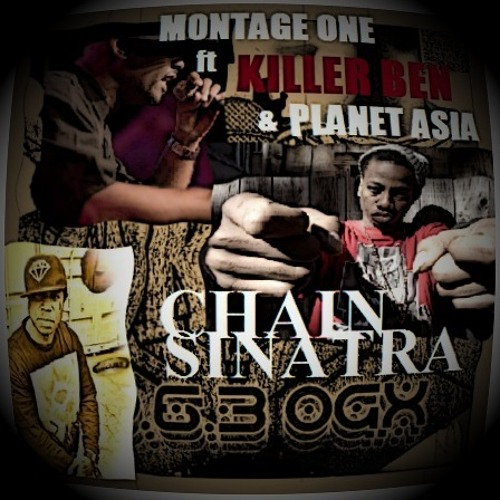 Montage One - Chain Sinatra - ft Killer Ben & Planet Asia (clean)