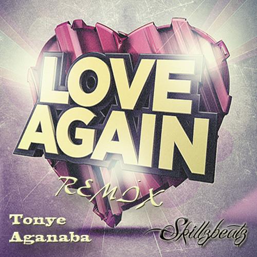 Tonye Aganaba - Love Again - @Skillzbeatz OFFICIAL Minimal Dubstep Remix {FREE DOWNLOAD}
