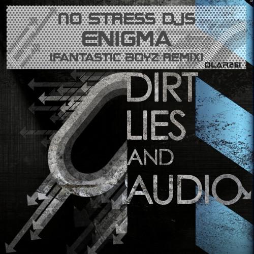 No Stress DJs - Enigma (Fantastic Boyz Remix) OUT NOW ON DIRT LIES & AUDIO