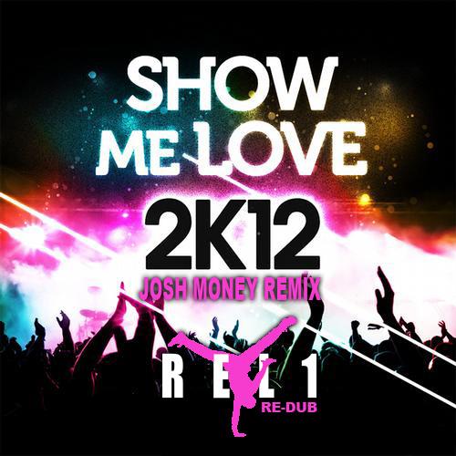 Josh Money - Show Me Love 2K12 Remix (REL1 Re-Dub)