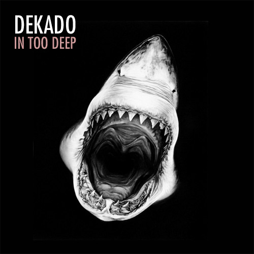 Dekado - In Too Deep