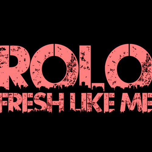 Rolo- Fresh Like Me (Radio Version)