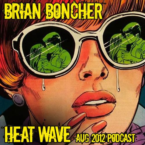 Brian Boncher August Podcast 2012 - Heatwave