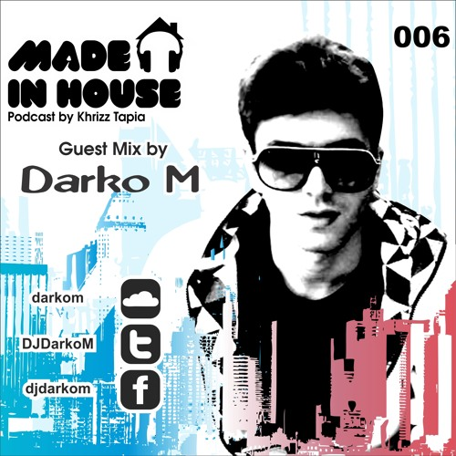 Made In House Podcast 006 Guest Mix by Darko M