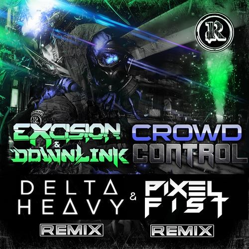 Crowd Control by Excision & Downlink (Delta Heavy Remix)
