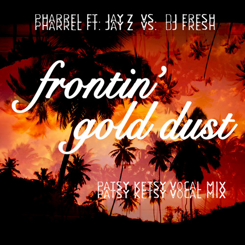 Pharrel ft. Jay Z vs Dj Fresh - Frontin Gold Dust (Patsy Ketsy Vocal Mix) *Free DL*