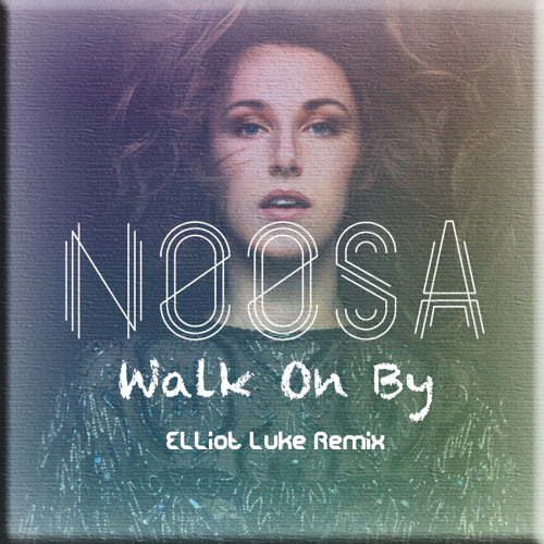 Noosa - Walk On By (Elliot Luke Remix)