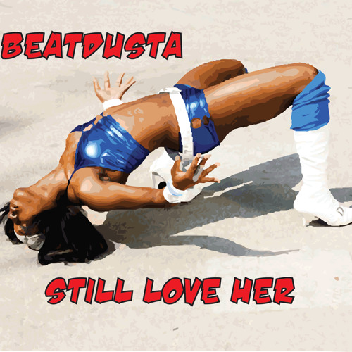 Still Love Her - BEATDUSTA