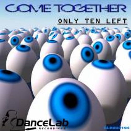 Only Ten Left Feat Patricia Edwards - Come Together (Dance Lab Recordings) IN THE TRAXSOURCE TECH HOUSE CHART FOR 14 WEEKS AND COUNTING!!!