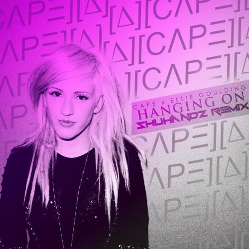 CAPE x Ellie Goulding - Hanging On ((Shuhandz Remix))
